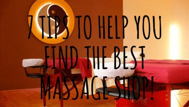 7 TIPS TO HELP YOU FIND THE BEST MASSAGE SHOP!