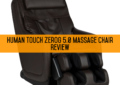 Human Touch ZeroG 5.0 Massage Chair Review