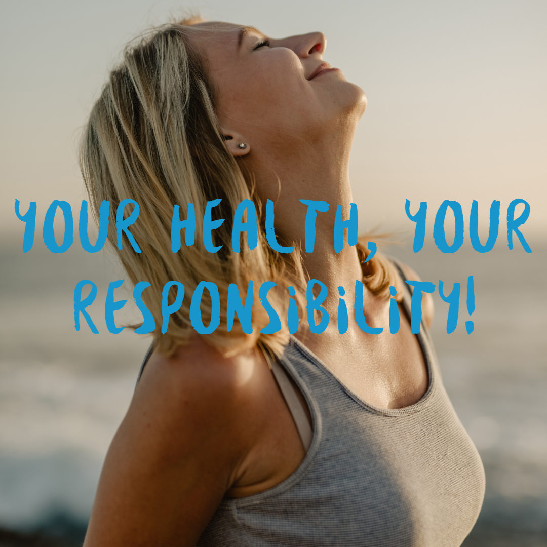 Your Health, Your Responsibility!