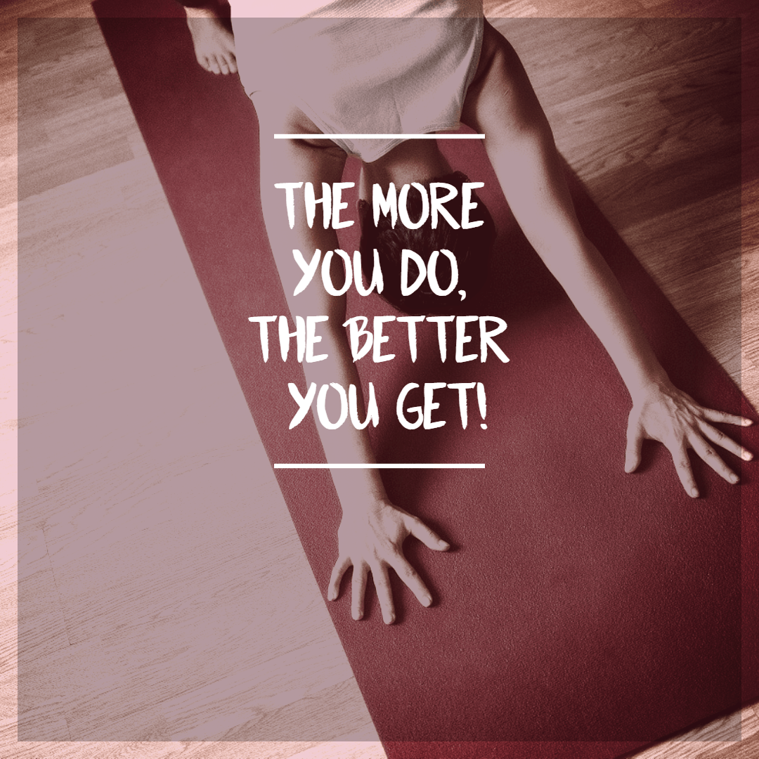 The More You Do, The Better You Get
