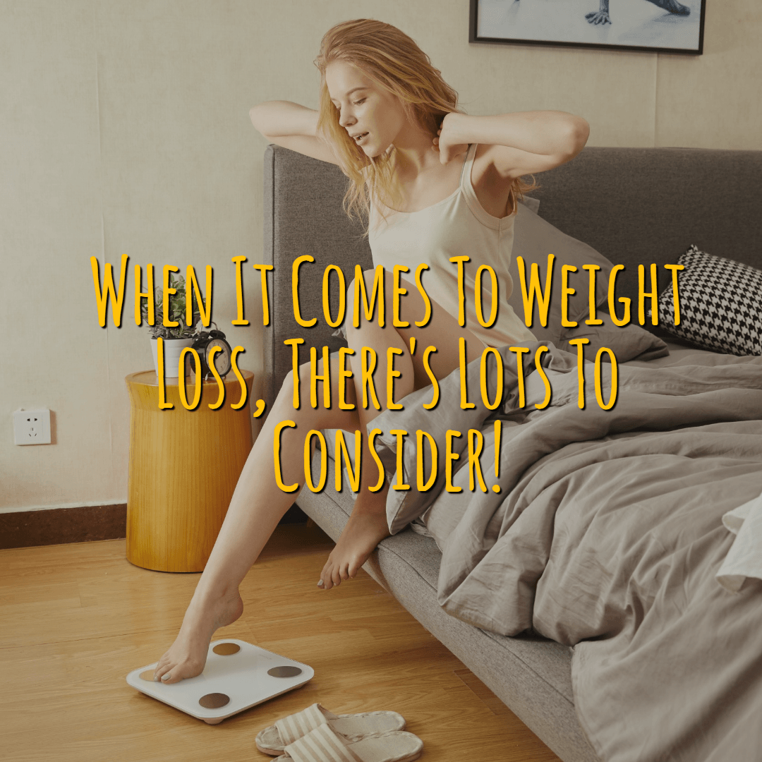 Lots To Consider When Losing Weight