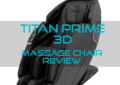 Titan Prime 3D Massage Chair Review