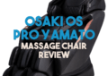 Osaki OS Pro Yamato Massage Chair Review