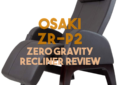 Osaki ZR-P2 Zero Gravity Recliner Review