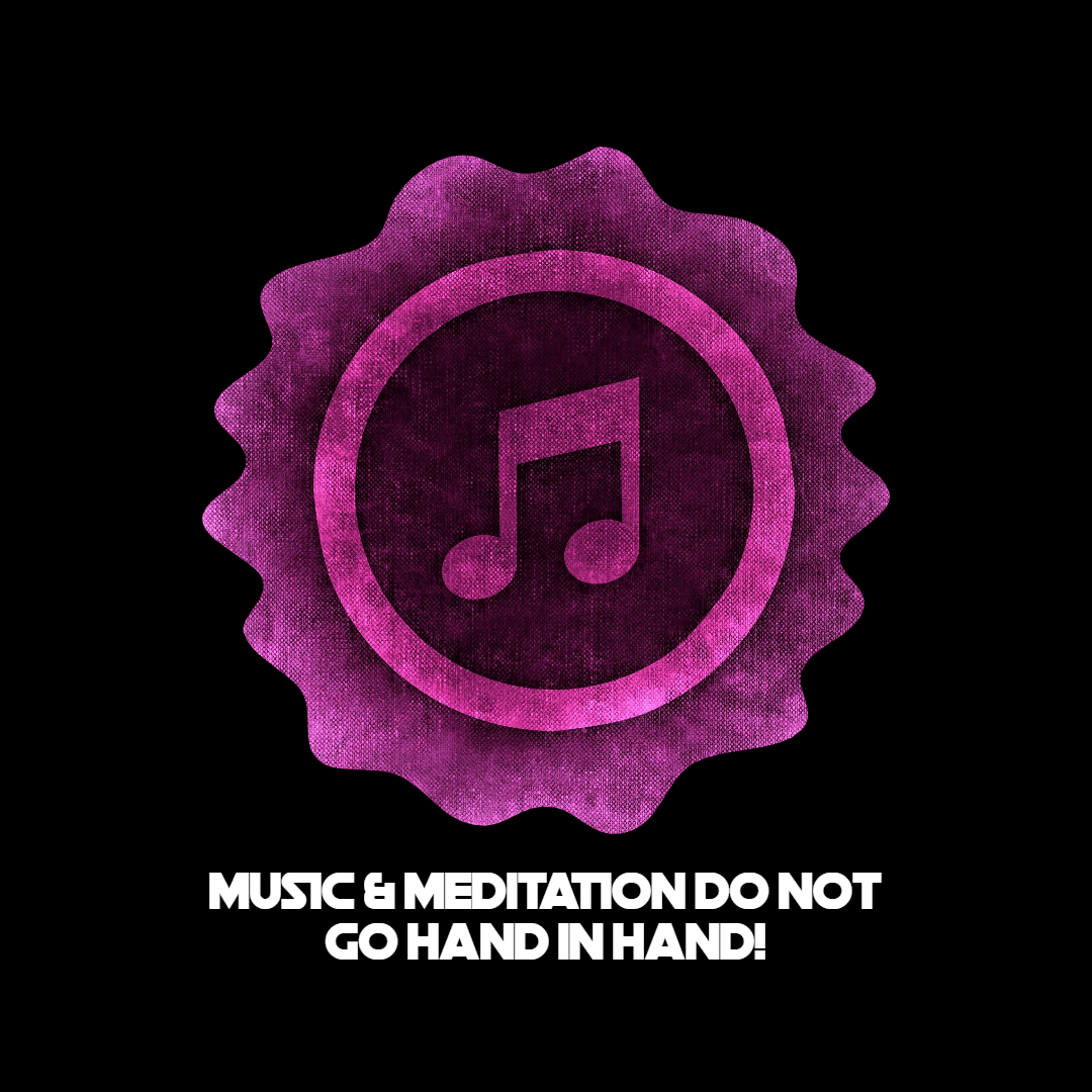 Music Meditation Do Not Mix
