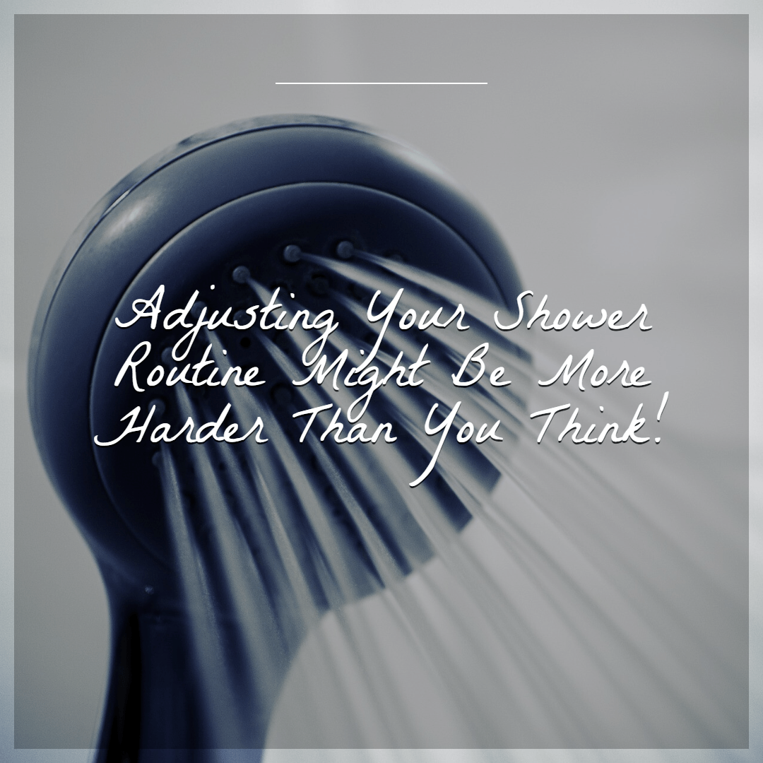 Changing Your Shower Routine