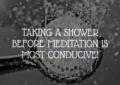 Shower Before Meditation